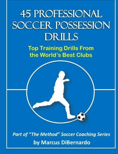 45 Professional Soccer Possession Drills: Top Training Drills From the World's Best Clubs