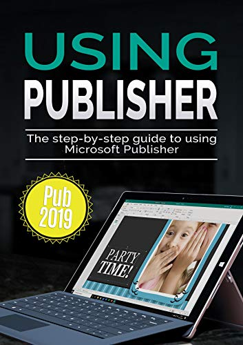 Using Publisher 2019: The Step-by-step Guide to Using Microsoft Publisher 2019 (Using Microsoft Office Book 4) (English Edition)