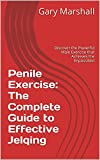 Penile Exercise: The Complete Guide to Effective Jelqing: Discover the Powerful Male Exercise that Achieves the Impossible!