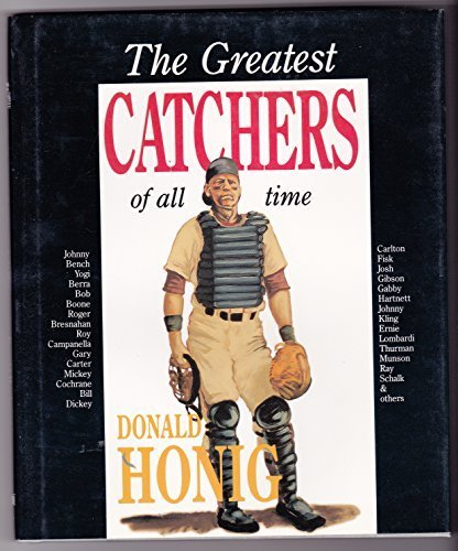 The Greatest Catchers of All Time (The Donald Honig best players of all time series)