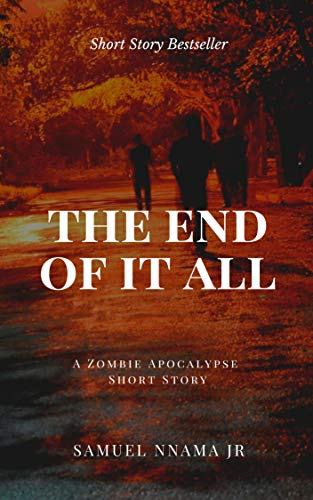 The End of It All: A Zombie Apocalypse Short Story by [Samuel Nnama Jr]