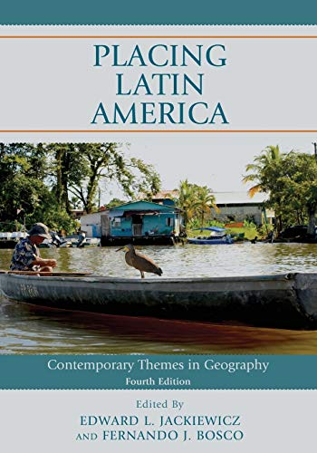 Compare Textbook Prices for Placing Latin America: Contemporary Themes in Geography Fourth Edition ISBN 9781538126301 by Jackiewicz, Edward L.,Bosco, Fernando J.