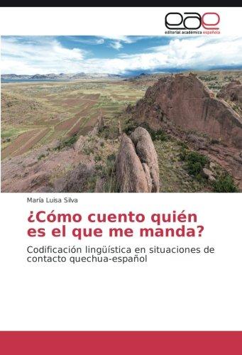¿Cómo cuento quién es el que me manda?: Codificación lingüística en situaciones de contacto quechua-español