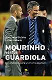 Mourinho versus Guardiola: Dos métodos para un mismo objetivo (COLECCION ALIENTA)