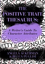The Positive Trait Thesaurus: A Writer's Guide to Character Attributes (Writers Helping Writers) by Angela Ackerman Becca Puglisi(2013-10-03)