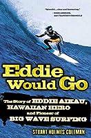 Eddie Would Go: The Story of Eddie Aikau, Hawaiian Hero and Pioneer of Big Wave Surfing