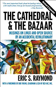 The Cathedral & the Bazaar: Musings on Linux and Open Source by an Accidental Revolutionary by [Eric S. Raymond]