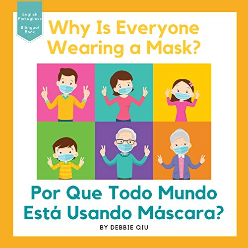 Why Is Everyone Wearing a Mask? / Por Que Todo Mundo Está Usando Máscara?: Bilingual Book English-Portuguese