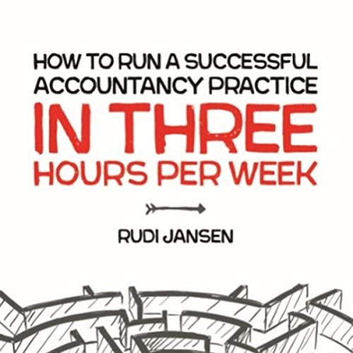 How to Run a Successful Accountancy Practice in 3 Hours per Week audiobook cover art