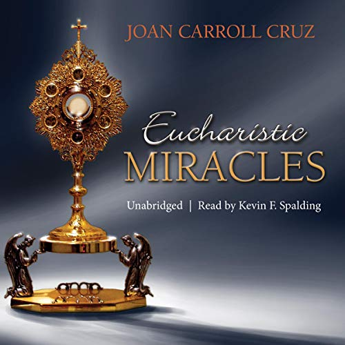Eucharistic Miracles: And Eucharistic Phenomena in the Lives of the Saints Audiobook By Joan Carroll Cruz cover art