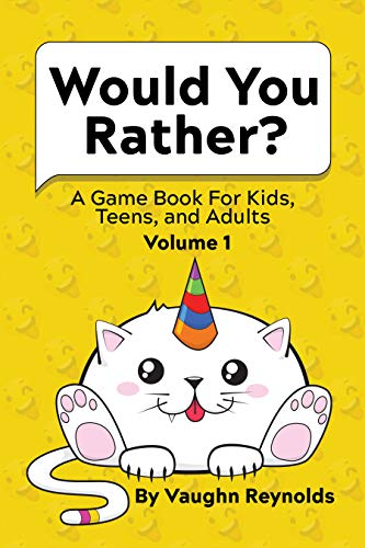 Would You Rather: A Game Book For Kids, Teens, and Adults - Volume 1