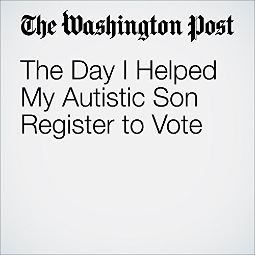 The Day I Helped My Autistic Son Register to Vote cover art