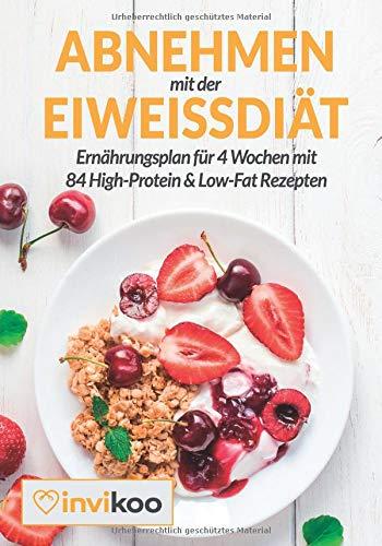 Abnehmen mit der Eiweißdiät: Ernährungsplan für 4 Wochen mit 84 High-Protein und Low-Fat Rezepten