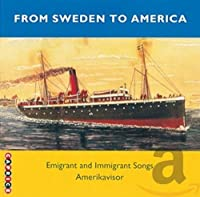 From Sweden to America-Swedish Emigrant Songs