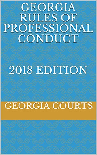 GEORGIA RULES OF PROFESSIONAL CONDUCT 2018 EDITION (English Edition)