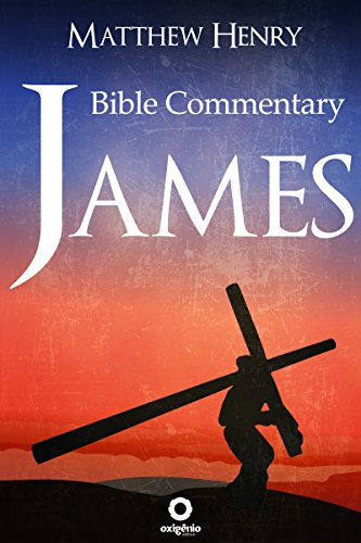 Download James - Complete Bible Commentary Verse by Verse (Bible Commentaries of Matthew Henry Book 15) (English Edition) B01F2L0RZY