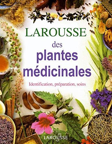 Larousse des plantes médicinales : Identification, préparation, soins