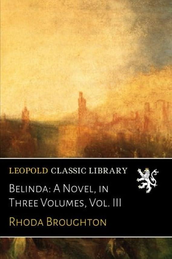 怖がらせる縮約失態Belinda: A Novel, in Three Volumes, Vol. III