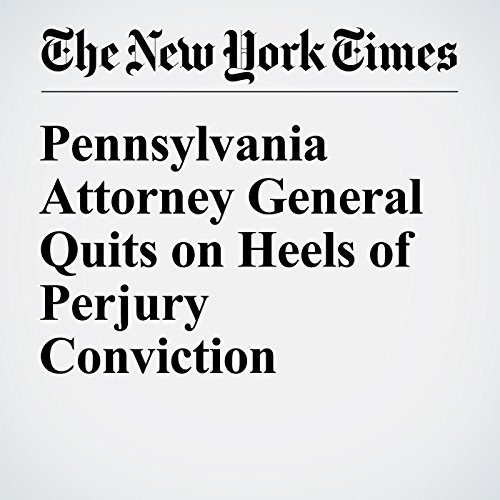 Pennsylvania Attorney General Quits on Heels of Perjury Conviction cover art
