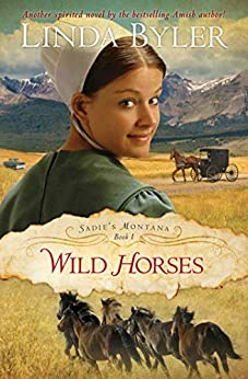 Wild Horses: Another Spirited Novel By The Bestselling Amish Author! (Sadie's Montana Book 1) by [Linda Byler]
