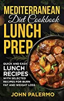 Mediterranean Diet Cookbook Lunch Prep for Beginners: Quick and Easy Lunch Recipes with Selected Recipes for Burn Fat and Weight Loss