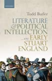 Literature and Political Intellection in Early Stuart England - Todd Butler