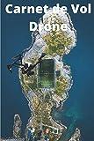 Carnet de Vol Drone: Journal de bord du pilote| Véritable livre de...