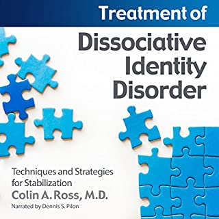Treatment of Dissociative Identity Disorder     Techniques and Strategies for Stabilization              By:                                                                                                                                 Colin A. Ross MD                               Narrated by:                                                                                                                                 Dennis S Pilon                      Length: 3 hrs and 43 mins     15 ratings     Overall 4.6