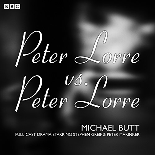 Peter Lorre vs. Peter Lorre     A BBC Radio 4 Dramatisation              By:                                                                                                                                 Michael Butt                               Narrated by:                                                                                                                                 Stephen Greif,                                                                                        Peter Marinker,                                                                                        Kerry Shale,                   and others                 Length: 44 mins     7 ratings     Overall 4.4