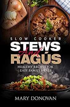 [Mary Donovan, Iron Ring Publishing]のSlow Cooker Stews and Ragus: Healthy recipes for easy family meals (English Edition)