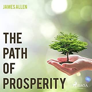 The Path of Prosperity                   Written by:                                                                                                                                 James Allen                               Narrated by:                                                                                                                                 Paul Darn                      Length: 1 hr and 58 mins     Not rated yet     Overall 0.0