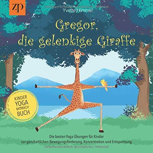 Gregor, die gelenkige Giraffe: Die besten Yoga Übungen für Kinder zur ganzheitlichen Bewegungsförderung, Konzentration und Entspannung (Kinderyoga-Mitmachbuch)