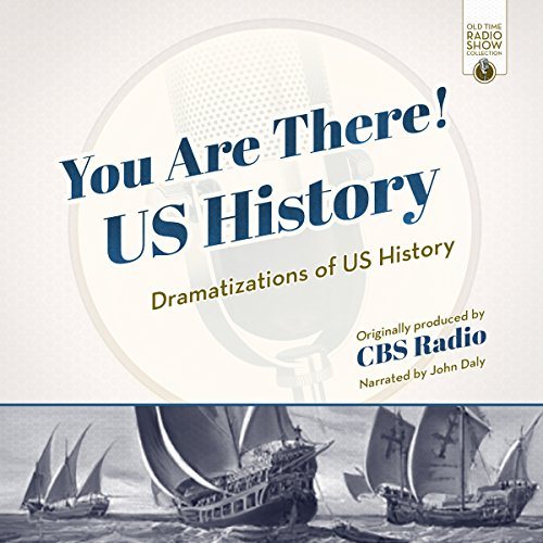 You Are There! US History     Dramatizations of US History              By:                                                                                                                                 CBS Radio - producer                               Narrated by:                                                                                                                                 CBS Radio,                                                                                        John Daly                      Length: 13 hrs and 53 mins     2 ratings     Overall 3.5