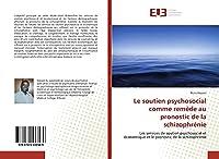 Le soutien psychosocial comme remède au pronostic de la schizophrénie: Les services de soutien psychosocial et économique et le pronostic de la schizophrénie