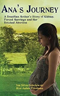 Ana's Journey: A Brazilian Mother's Story of Kidnap, Forced Marriage and Her Botched Abortion