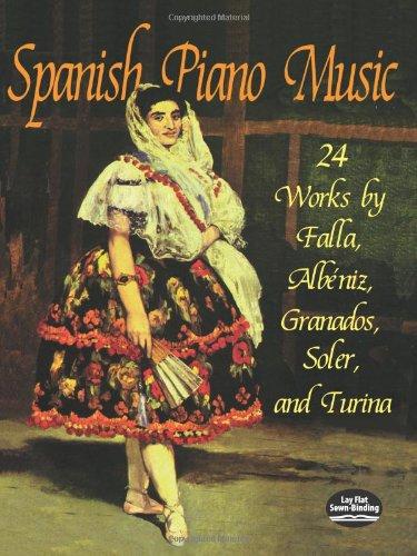 SPANISH PIANO MUSIC: 24 Works by de Falla, Albéniz, Granados, Soler and Turina (Dover Music for Piano)
