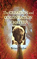 The Creation and Colonisation of Matter