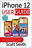 iPhone 12 User Guide: The Complete Step By Step Manual On How To Use The 2020 iPhone 12, 12 Pro, and 12 Pro Max For Beginners And Seniors To Master Your New Device (English Edition)