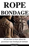 ROPE BONDAGE: All you have to know about the passionate rope bondage for intimate connection. (English Edition)