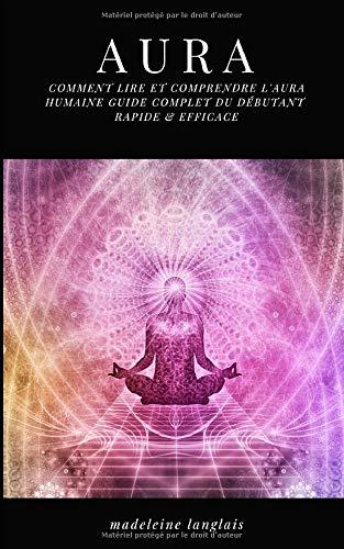 Aura: Ako čítať a porozumieť ľudskej aure Kompletná príručka pre začiatočníkov RÝCHLA A ÚČINNÁ: (psychická, duchovní, uvedomelí, duchovní, jasnovidectvo, stredná, duchovné prebudenie, čakra)