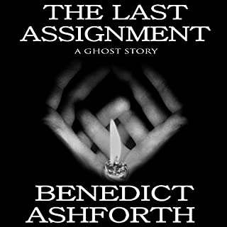 The Last Assignment     A Ghost Story              By:                                                                                                                                 Benedict Ashforth                               Narrated by:                                                                                                                                 James Warrior                      Length: 34 mins     4 ratings     Overall 4.3