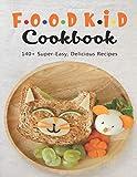 Food Kid Cookbook: 140+ Super-Easy, Delicious Recipes