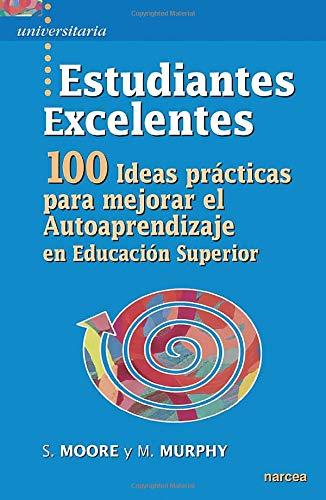 estudiantes Excelentes: 100 ideas prácticas para mejorar el autoaprendizaje en Educación Superior: 22 (Universitaria)