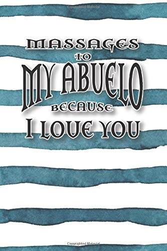 """Massages to My Abuelo Writing Journal: Lined Notebook Perfect Journal to Write In, Blank, 6"""" x 9"""", 128 pages"""