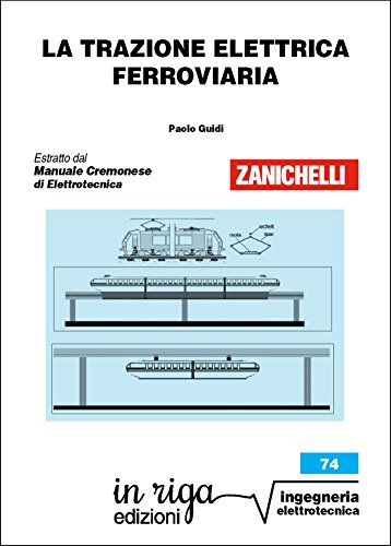 La trazione elettrica ferroviaria: Coedizione Zanichelli - in riga (in riga ingegneria Vol. 74)