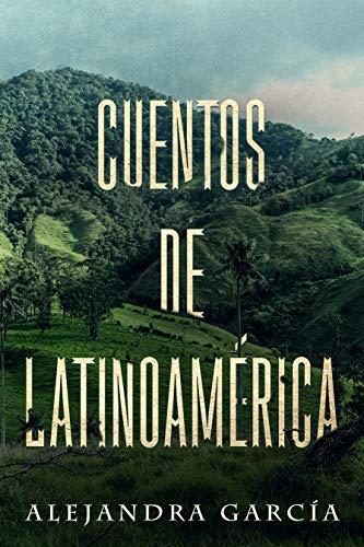 Cuentos de Latinoamérica: Kurzgeschichten aus Lateinamerika in einfachem Spanisch (Spanish Edition)