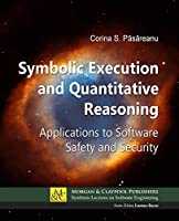 Symbolic Execution and Quantitative Reasoning: Applications to Software Safety and Security Front Cover