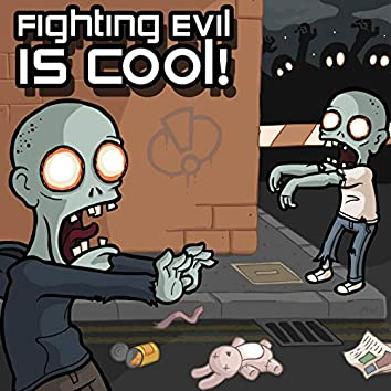 Fighting Evil is Cool!