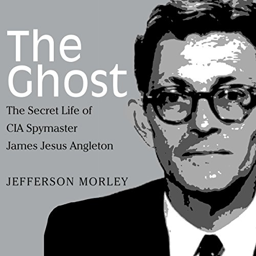 The Ghost     The Secret Life of CIA Spymaster James Jesus Angleton              Written by:                                                                                                                                 Jefferson Morley                               Narrated by:                                                                                                                                 John Pruden                      Length: 9 hrs and 51 mins     3 ratings     Overall 4.7