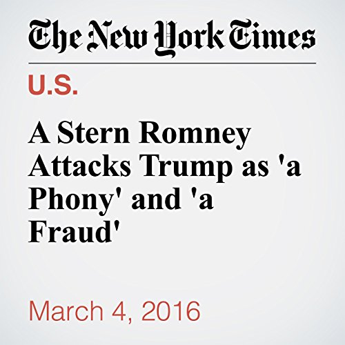 A Stern Romney Attacks Trump as 'a Phony' and 'a Fraud' audiobook cover art
